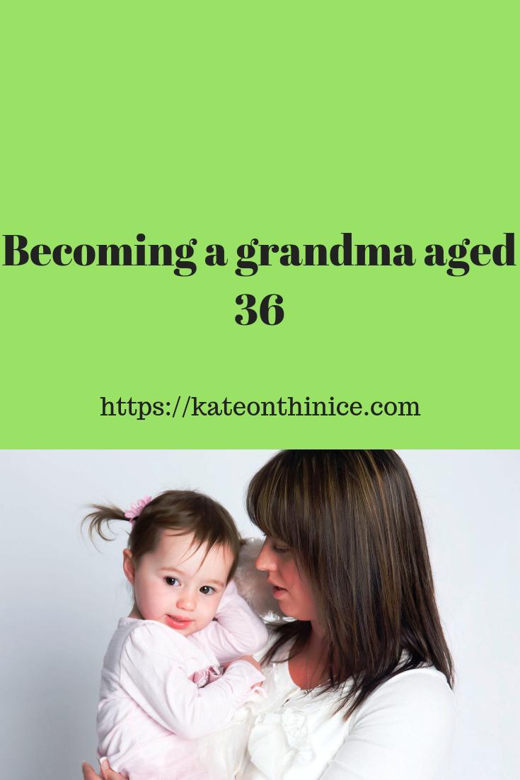 Becoming A Grandma Aged 36