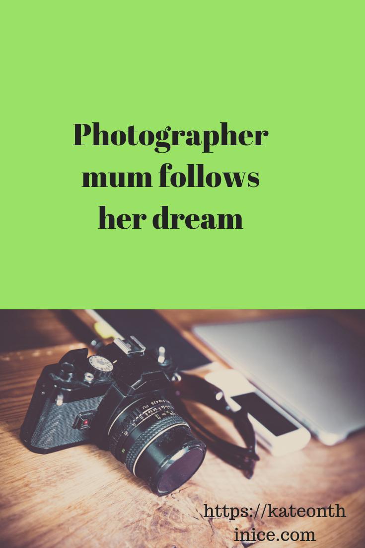 Photographer Mum Follows Her Dream