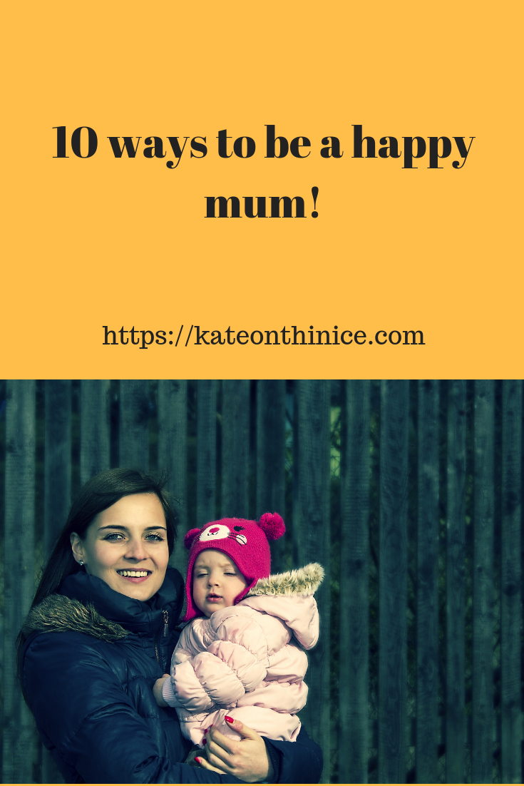 10 Ways To Be A Happy Mum