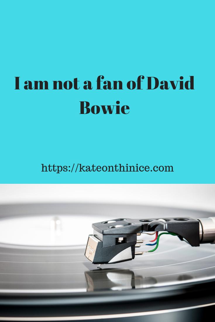 I Am Not A Fan Of David Bowie