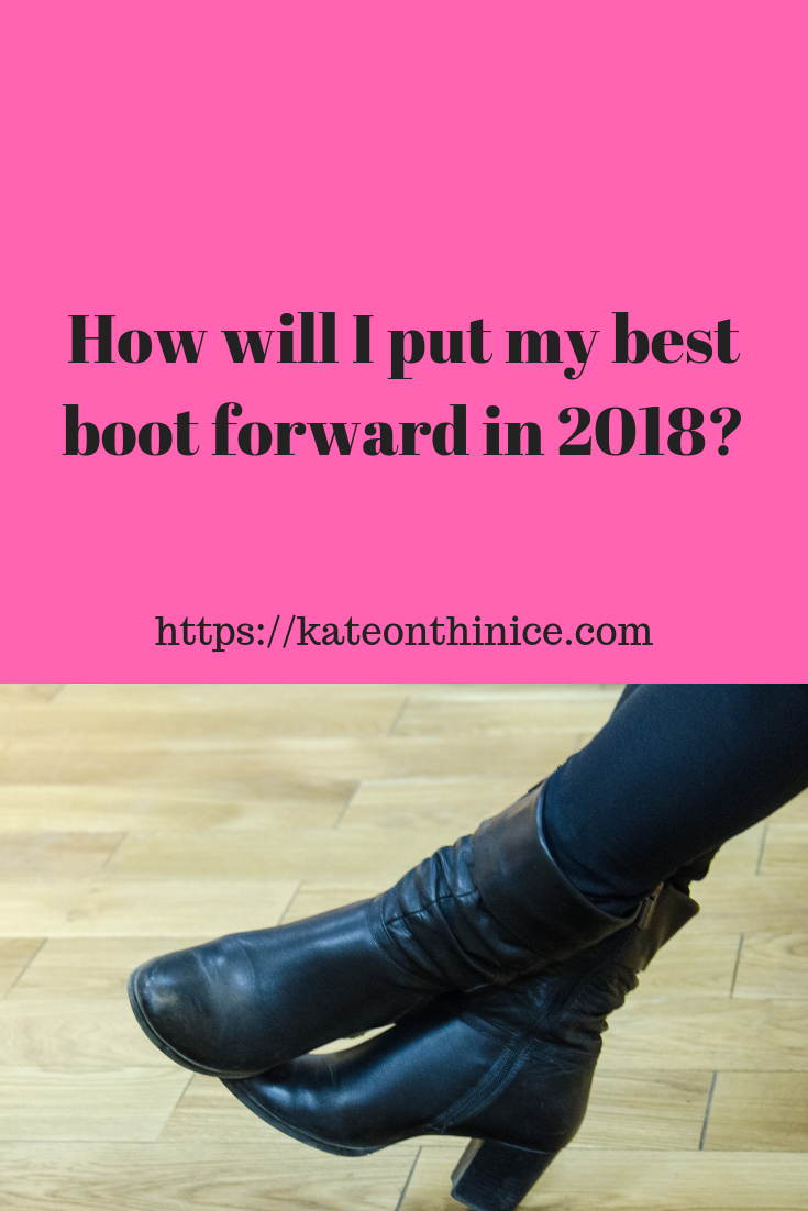 How Will I Put My Best Boot Forward In 2018?