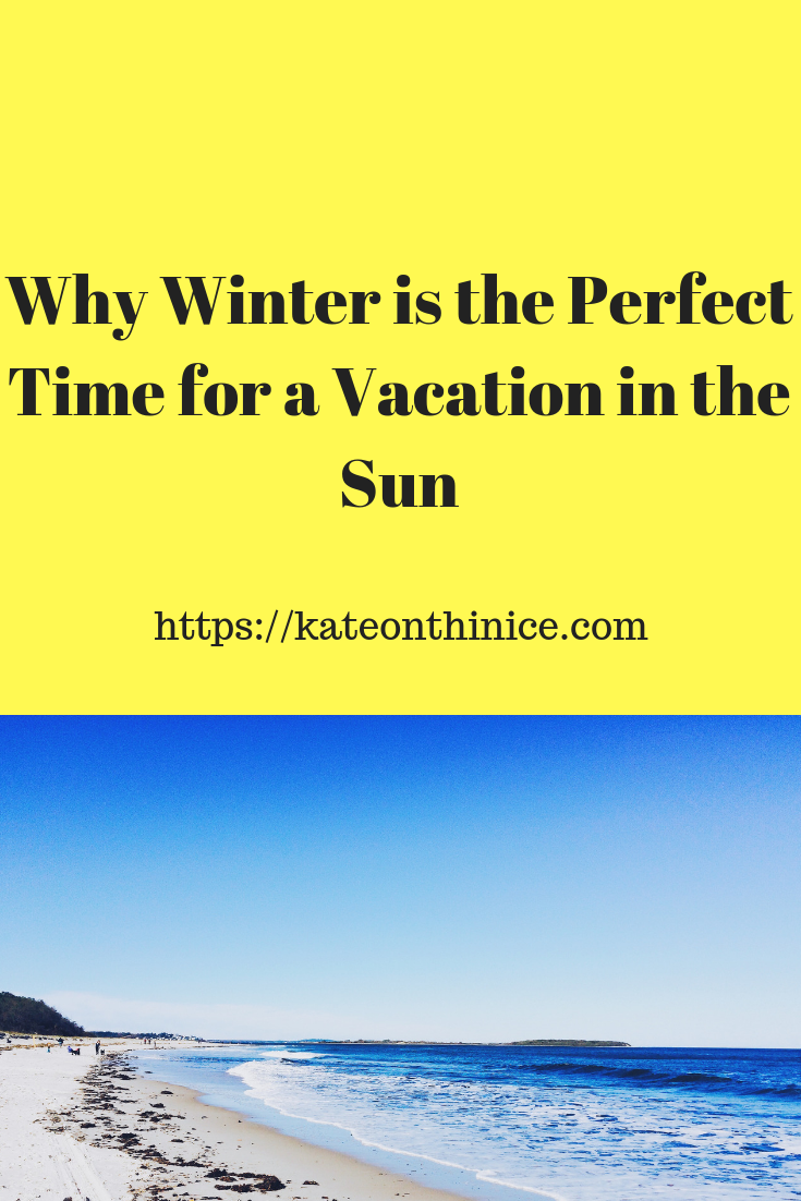 Why Winter Is The Perfect Time For A Vacation In The Sun
