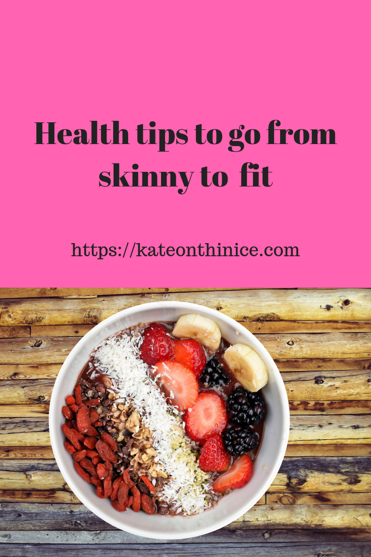 Health Tips To Go From Skinny To Fit
