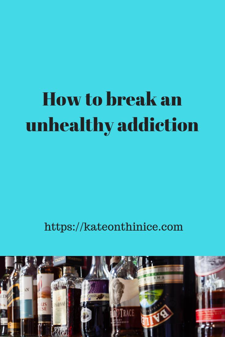 How To Break An Unhealthy Addiction