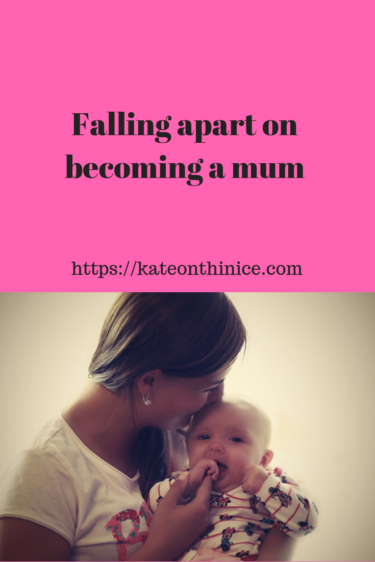 Falling Apart On Becoming A Mum