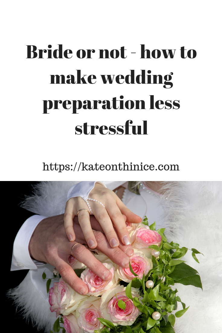 Bride Or Not How To Make Wedding Preparation Less Stressful