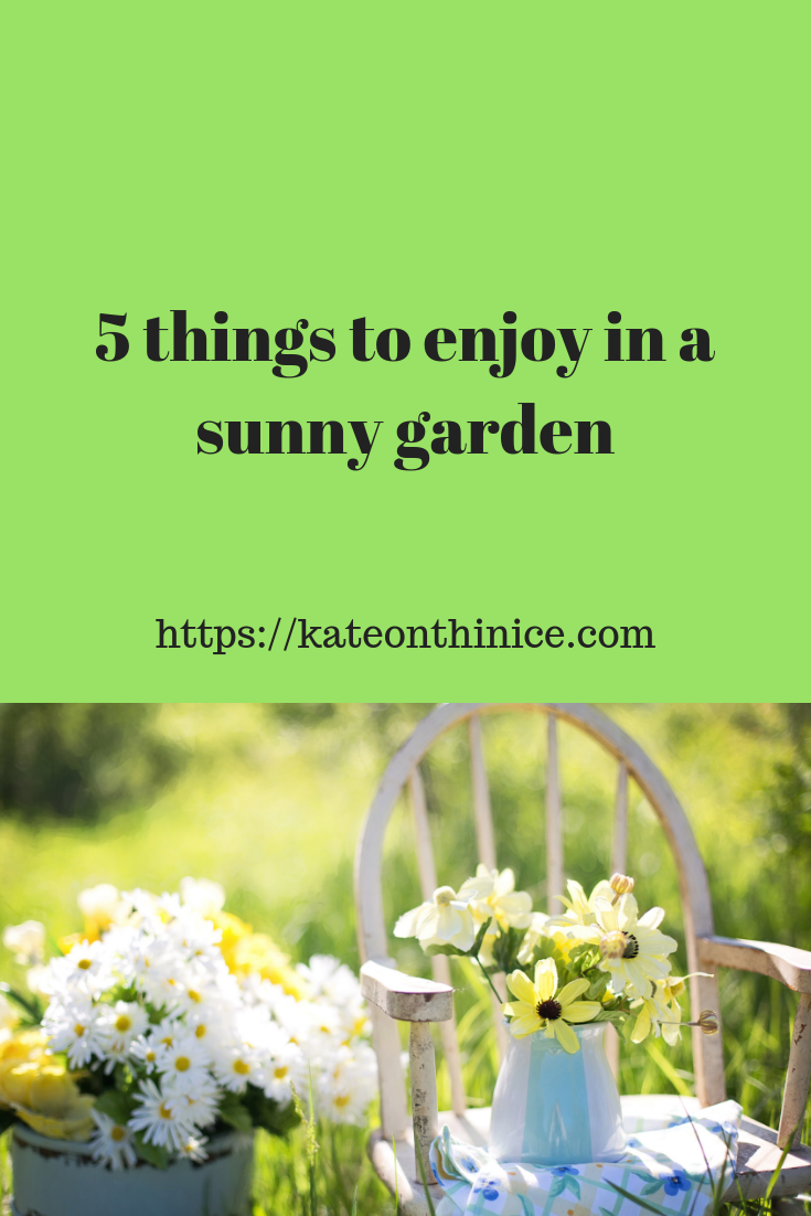5 Things To Enjoy In A Sunny Garden