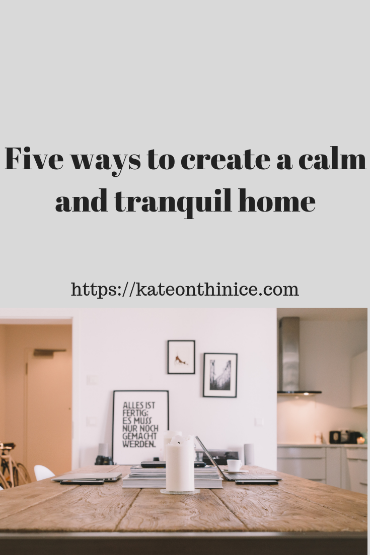 Five Ways To Create A Calm and Tranquil Home