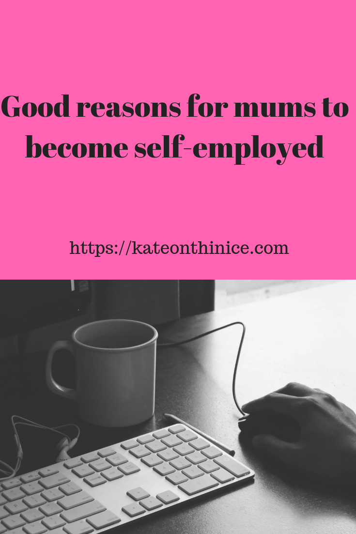 Good Reasons For Mums To  Become Self-Employed
