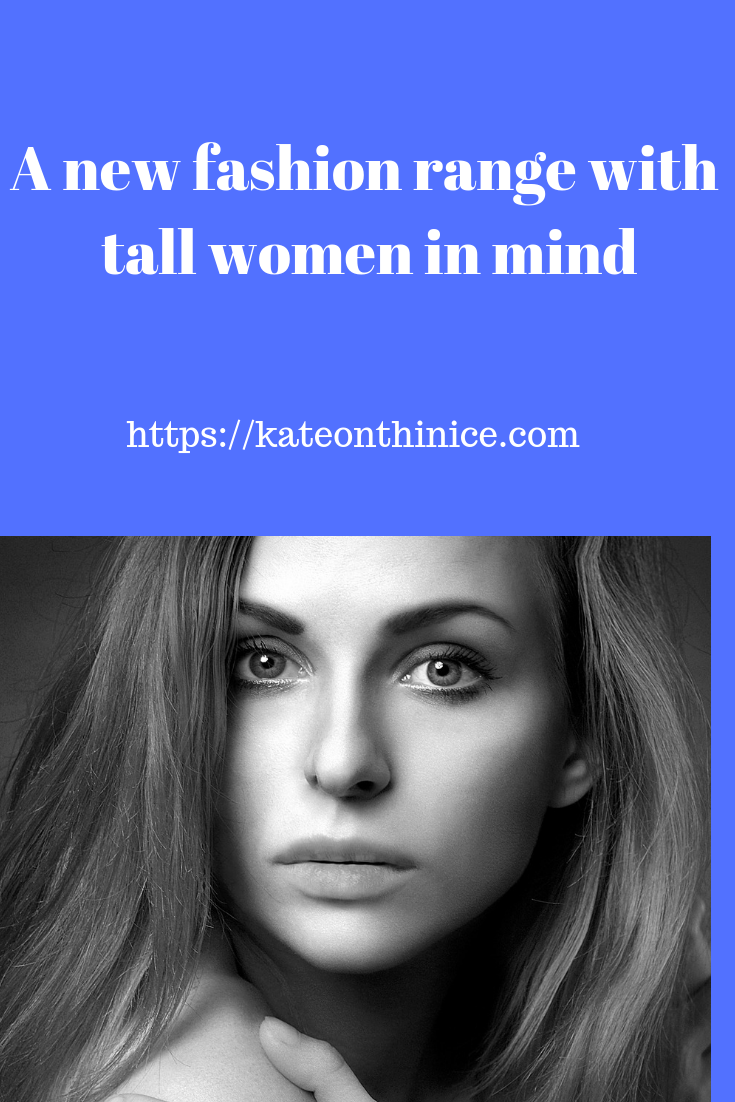 A New Fashion Range With Tall Women In Mind