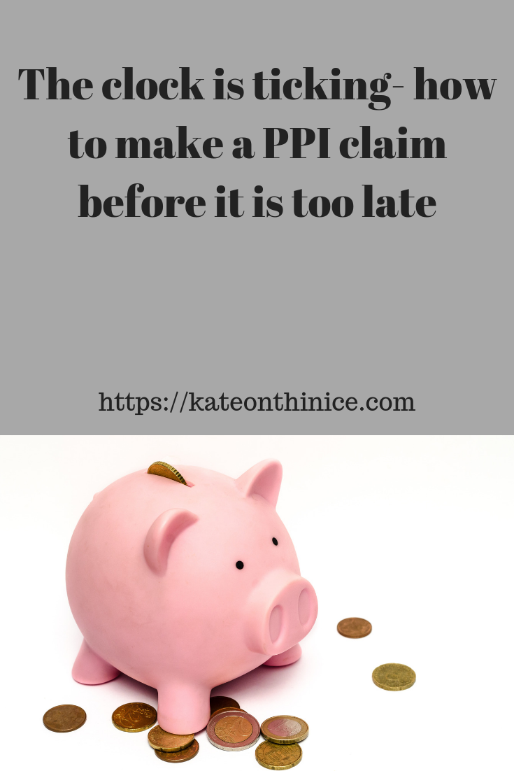 The Clock Is Ticking - How To Make A PPI Claim Before It Is Too Late