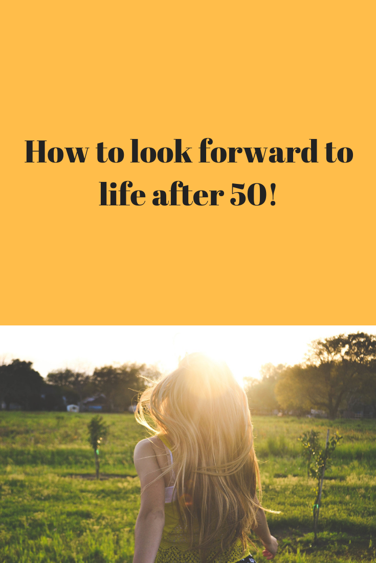 How To Look Forward To Life After 50