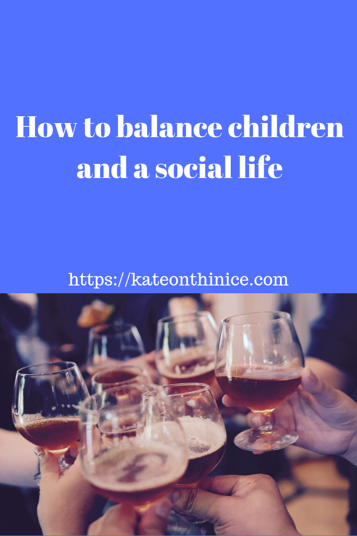 How To Balance Children And A Social Life