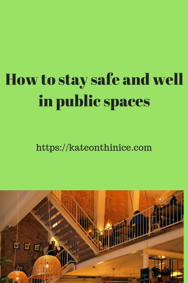 How To Stay Safe And Well In Public Spaces