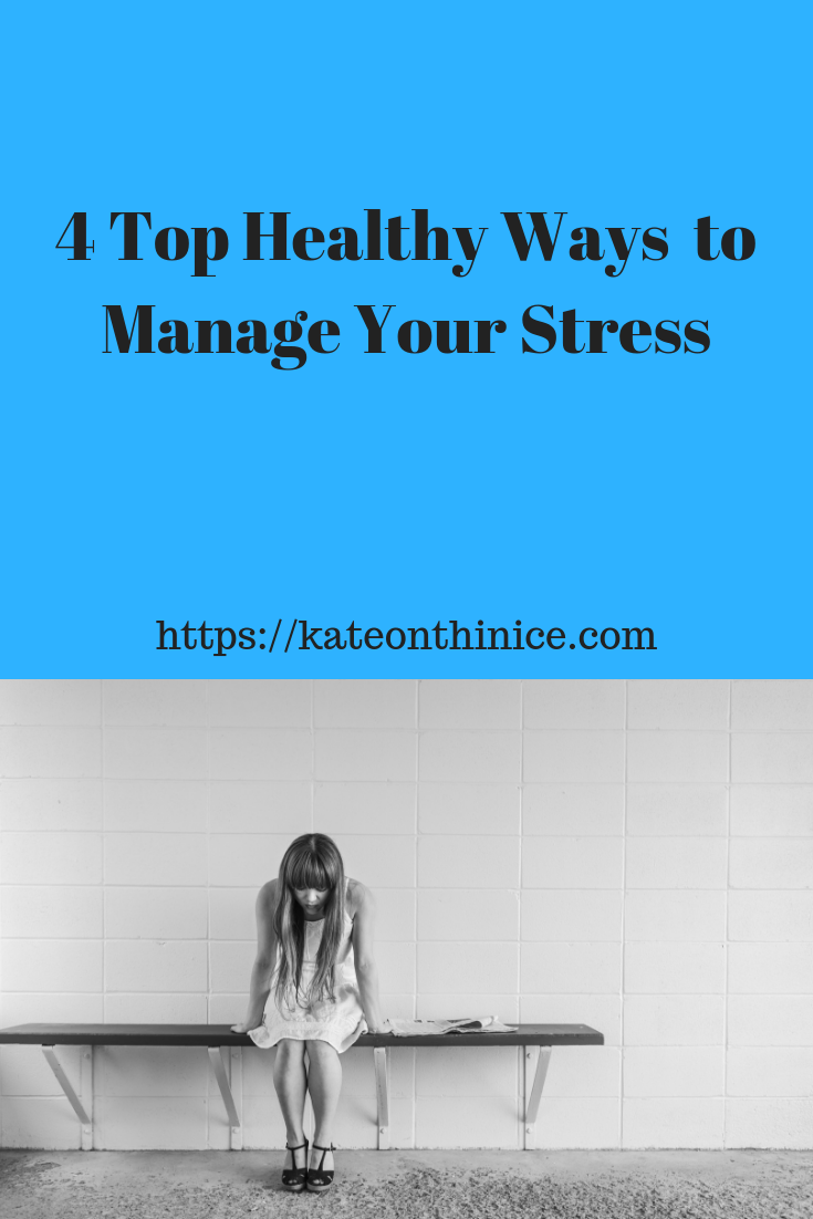 4 Top Healthy Ways To Manage Your Stress
