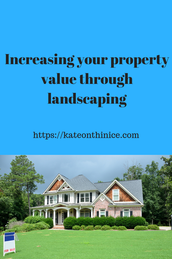 Increasing Your Property Value Throught Landscaping